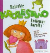 Maleńkie królestwo królewny Aurelki - Roksana Jędrzejewska-Wróbel | mała okładka