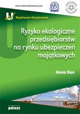 Ryzyko ekologiczne przedsiębiorstw na rynku ubezpieczeń majątkowych - Anna Doś | mała okładka