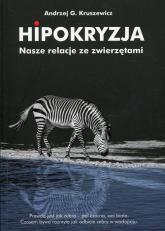 Hipokryzja Nasze relacje ze zwierzętami - Kruszewicz Andrzej G. | mała okładka