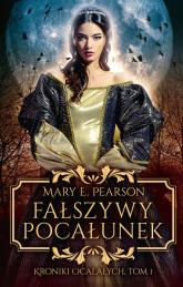 Fałszywy pocałunek Kroniki Ocalałych Tom 1 - Pearson Mary E. | mała okładka