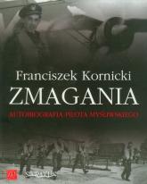 Zmagania Autobiografia pilota myśliwskiego - Franciszek Kornicki | mała okładka