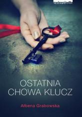 Ostatnia chowa klucz - Ałbena Grabowska | mała okładka