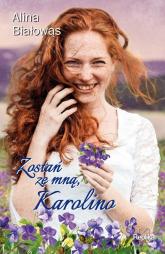Zostań ze mną, Karolino - Alina Białowąs | mała okładka