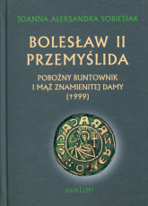 Bolesław II Przemyślida Pobożny buntownik i mąż znamienitej damy (+999) - Sobiesiak Joanna Aleksandra | mała okładka