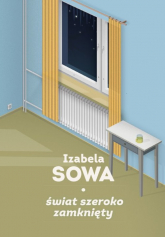 Świat szeroko zamknięty - Izabela Sowa | mała okładka