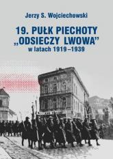 19. Pułk Piechoty Odsieczy Lwowa w latach 1919-1339 - Wojciechowski Jerzy S. | mała okładka