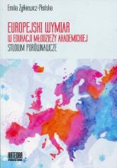 Europejski wymiar w edukacji młodzieży akademickiej Studium porównawcze - Emilia Żyłkiewicz-Płońska | mała okładka