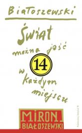 Utwory zebrane Tom 14 Świat można jeść w każdym miejscu - Miron Białoszewski | mała okładka