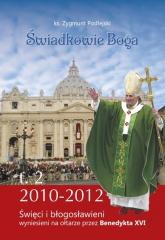 Świadkowie Boga Tom 2 Święci i Błogosławieni wyniesieni na ołtarze przez Benedykta XVI (2010 - 2013) - Zygmunt Podlejski | mała okładka