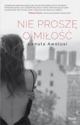 Nie proszę o miłość - Danuta Awolusi | mała okładka