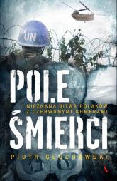 Pole Śmierci Nieznana bitwa Polaków z Czerwonymi Khmerami - Piotr Głuchowski | mała okładka