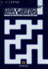 Osoba w labiryncie decyzji moralnych Bioetyka w perspektywie personalistycznej - Grzegorz Hołub | mała okładka