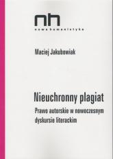 Nieuchronny plagiat Prawo autorskie w nowoczesnym dyskursie literackim - Maciej Jakubowiak | mała okładka