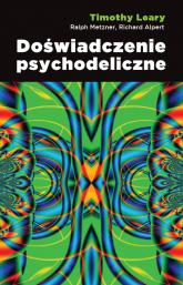 Doświadczenie psychodeliczne - Leary Timothy, Metzner Ralph, Alpert Richard | mała okładka