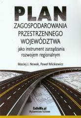 Plan zagospodarowania przestrzennego województwa jako instrument zarządzania rozwojem regionalnym - Nowak Maciej J., Mickiewicz Paweł | mała okładka
