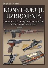 Konstrukcje uzbrojenia polskich inżynierów i techników poza granicami kraju - Zbigniew Gwóźdź | mała okładka