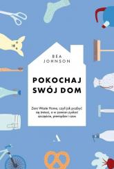 Pokochaj swój dom Zero Waste Home, czyli jak pozbyć się śmieci, a w zamian zyskać szczęście, pieniądze i czas - Bea Johnson | mała okładka