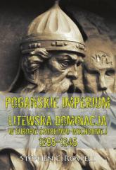 Pogańskie Imperium Litewska dominacja w Europie środkowo-wschodniej 1295-1345 - Rowell C. Stephen | mała okładka