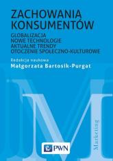 Zachowania konsumentów Globalizacja, nowe technologie, aktualne trendy, otoczenie społeczno-kulturowe - Małgorzata Bartosik-Purgat | mała okładka