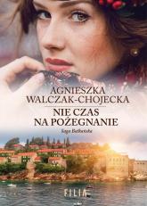 Saga bałkańska 3 Nie czas na pożegnanie - Agnieszka Walczak-Chojecka | mała okładka