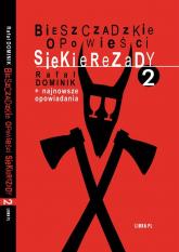 Bieszczadzkie opowieści Siekierezady 2 +najnowsze opowiadania - Rafał Dominik | mała okładka