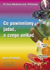Co powinniśmy jadać a czego unikać Dieta optymalna - Ewa Bednarczyk-Witoszek | mała okładka