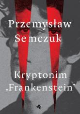 Kryptonim Frankenstein - Przemysław Semczuk | mała okładka