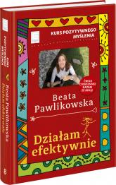 Kurs pozytywnego myślenia Działam efektywnie - Beata Pawlikowska | mała okładka