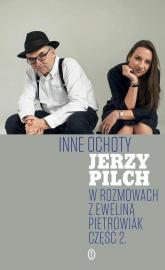 Inne ochoty W rozmowach z Eweliną Pietrowiak Część 2 - Jerzy Pilch | mała okładka