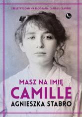 Masz na imię Camille - Agnieszka Stabro | mała okładka