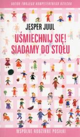 Uśmiechnij się Siadamy do stołu Wspólne rodzinne posiłki - Jesper Juul | mała okładka