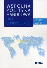Wspólna polityka handlowa Unii Europejskiej - Grzegorz Mazur | mała okładka