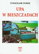 UPA w Bieszczadach Straty ludności polskiej poniesione z rąk ukraińskich w Bieszczadach w latach 1939-1947 - Stanisław Żurek | mała okładka
