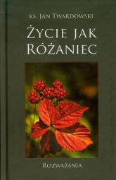 Życie jak różaniec Rozważania - Jan Twardowski | mała okładka