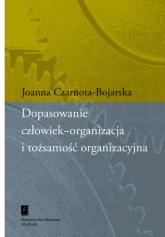 Dopasowanie człowiek-organizacja i tożsamość organizacyjna - Joanna Czarnota-Bojarska | mała okładka