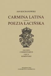 Carmina latina Poezja Łacińska Część 3 Komentarz - Jan Kochanowski   mała okładka