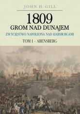 1809 Grom nad Dunajem Zwycięstwa Napoleona nad Habsburgami Tom 1 Abensberg - John Gill | mała okładka