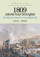 1809 Grom nad Dunajem Zwycięstwa Napoleona nad Habsburgami Tom II Aspern - John Gill | mała okładka