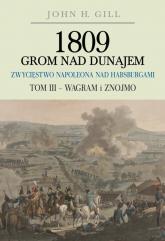 1809 Grom nad Dunajem Zwycięstwa Napoleona nad Habsurgami Tom 3 Wagram i Znojmo - John Gill   mała okładka