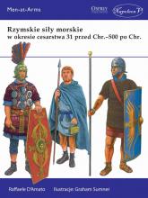 Rzymskie siły morskie w okresie cesarstwa 31 przed Chr. - 500 po Chr. - Raffaele DAmato | mała okładka