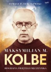 Maksymilian M. Kolbe wydanie prezentowe Biografia świętego męczennika - Tomasz Terlikowski   mała okładka