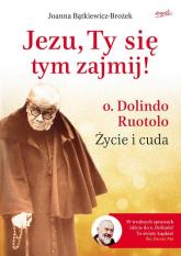 Jezu, Ty się tym zajmij! o. Dolindo Ruotolo. Życie i cuda - Joanna Bątkiewicz-Brożek | mała okładka