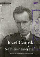Na nieludzkiej ziemi - Józef Czapski  | mała okładka