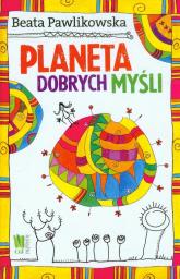 Planeta dobrych myśli - Beata Pawlikowska | mała okładka