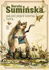 Jak jeż Jerzy został tatą - Dorota Sumińska | mała okładka