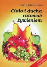 Ciało i ducha ratować żywieniem - Ewa Dąbrowska | mała okładka