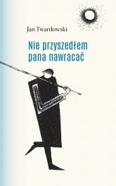 Nie przyszedłem pana nawracać - Jan Twardowski | mała okładka