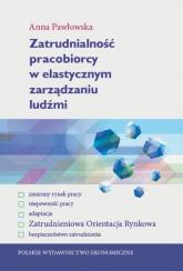 Zatrudnialność pracobiorcy w elastycznym zarządzaniu ludźmi - Anna Pawłowska | mała okładka