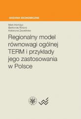 Regionalny model równowagi ogólnej TERM i przykłady jego zastosowania w Polsce - Horridge Mark, Rokicki Bartłomiej, Zawalińska Katarzyna | mała okładka