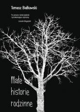Małe historie rodzinne - Tomasz Białkowski | mała okładka